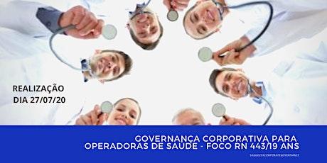 GOVERNANÇA CORPORATIVA PARA OPERADORAS DE SAÚDE- FOCO 443/19 ANS ingressos