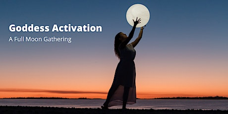 Goddess Activation Full Moon Gathering tickets
