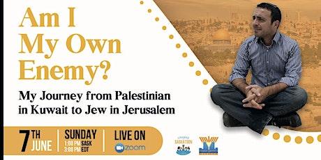 Am I My Own Enemy? From Palestinian in Kuwait to Jew in Jerusalem tickets