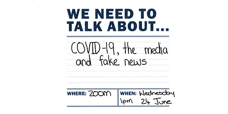 We Need To Talk About... COVID-19, the media and fake news tickets