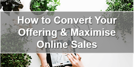 How to Convert Your Current Offering and Maximise Your Sales Online tickets