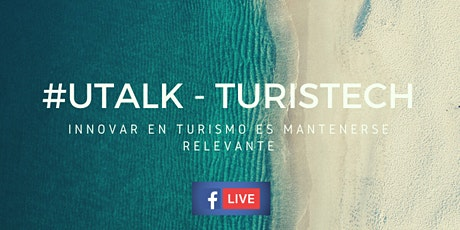 #UTALK - Turistech - Innovación en la cadena de valor del turismo entradas