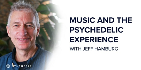 Music and the Psychedelic Experience with Jeff Hamburg | Synthesis Wellness tickets