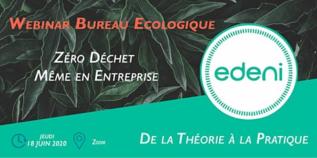 """Webinar Edeni """"Un bureau écologique : Zéro déchet même en entreprise"""" billets"""