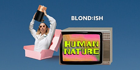 BLOND:ISH PRESENTS HUMAN NATURE tickets