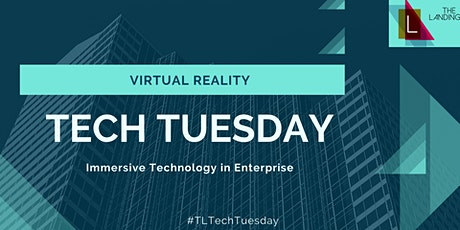 Tech Tuesday - Immersive Technology in Enterprise tickets