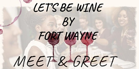 Let's Be Wine By Fort Wayne Meet & Greet tickets