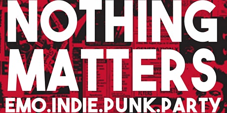 NOTHING MATTERS- EMO INDIE PUNK PARTY! tickets