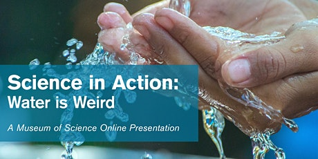 Science in Action : Water is Weird - #livestream tickets