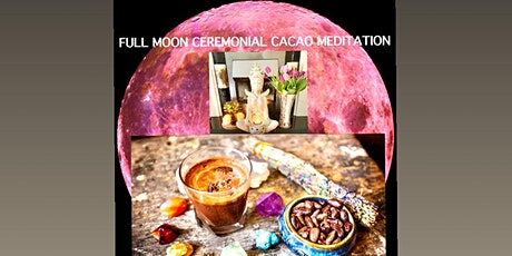 Full Moon Ceremonial Cacao, Guided Heart Meditation & Meridians tickets