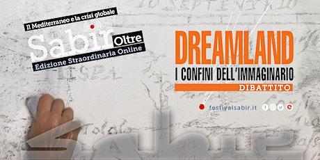 Dreamland. I confini dell'immaginario ~ Festival Sabir biglietti
