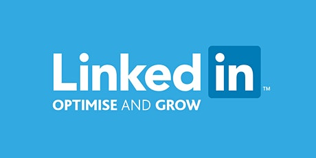 OPTIMISE AND GROW! LinkedIn Training Workshop tickets