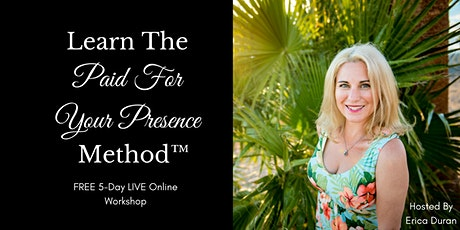Learn The Paid For Your Presence Method™ tickets