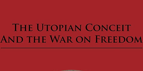 The Utopian Conceit and the War on Freedom: Webinar tickets
