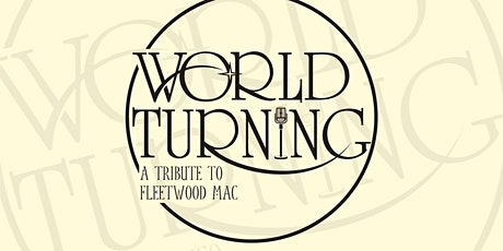 The World Turning Band Fleetwood Mac Tribute tickets