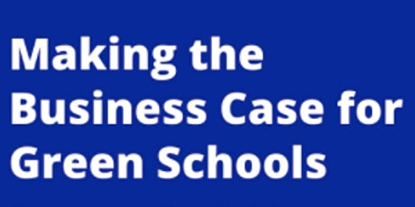 Making the Business Case for Green Schools tickets