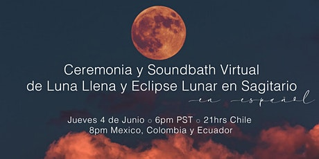 Ceremonia y Soundbath de Luna Llena y Eclipse Lunar en Sagitario (Virtual) entradas