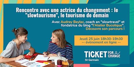 """Rencontrez une actrice du changement: le """"slowtourisme"""", tourisme de demain billets"""