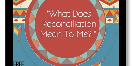 What Does Reconciliation Means To Me?  Public Event: Everyone Welcome tickets