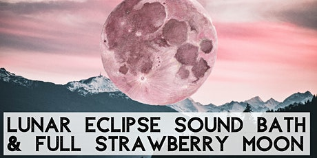 Lunar Eclipse & Full Strawberry Moon in Sagittarius Sound Bath Meditation tickets