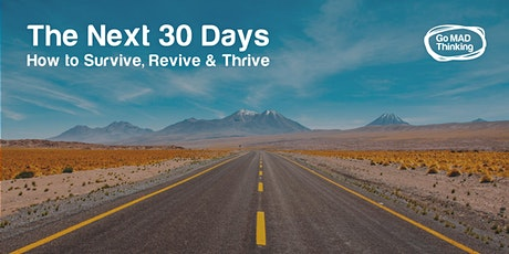 The Next 30 Days – How to Survive, Revive & Thrive tickets