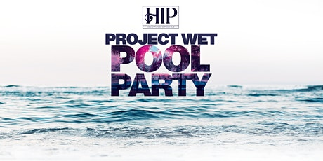 PROJECT WET 4 (HIP POOL PARTY) tickets