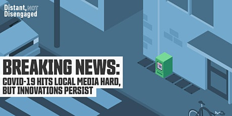 Breaking News: COVID-19 Hits Local Media Hard, But Innovations Persist tickets