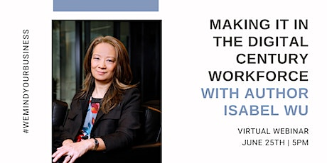 Making It in the Digital Century Workforce with Isabel Wu tickets