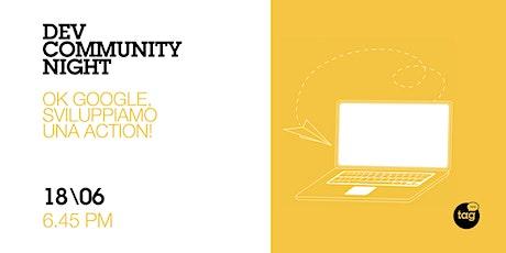 Dev Community Night | Ok Google, sviluppiamo una Action! biglietti