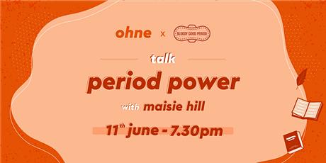 ohne x Bloody Good Period - Period Power with Maisie Hill tickets