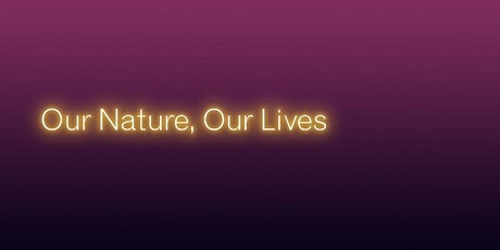 Our Nature, Our Lives tickets