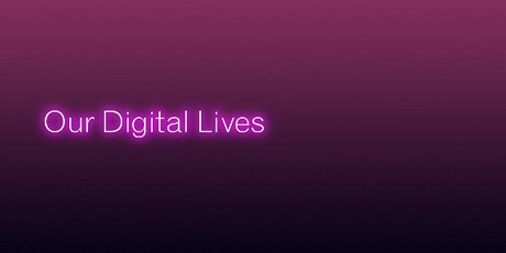 Our Digital Lives tickets