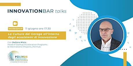 """Innovation Bar Talks - Workshop """"La cultura del garage all'interno degli ecosistemi di innovazione"""" biglietti"""