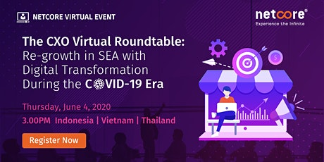 The CXO Virtual Roundtable: Re-growth in SEA with Digital Transformation tickets