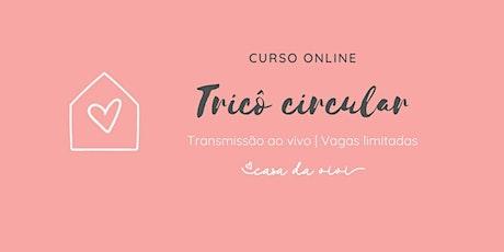 CURSO ONLINE - TRICÔ CIRCULAR PARA INICIANTES bilhetes