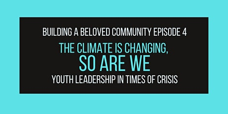 Building a Beloved Community:  Youth Leadership in Times of Crisis - Ep. 4 tickets