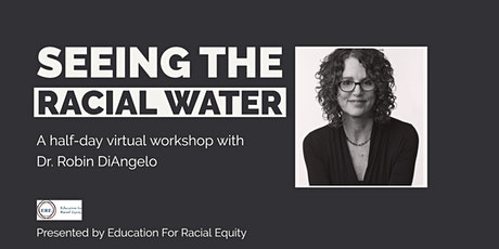Healing The Racial Water: A Virtual Half Day With Dr. Robin DiAngelo tickets