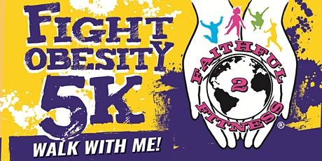 Fight Obesity, Walk With Me 5K Sponsored by Faithful-2-Fitness tickets