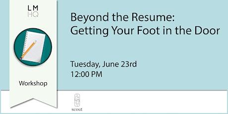 Beyond the Resume: Getting Your Foot in the Door tickets