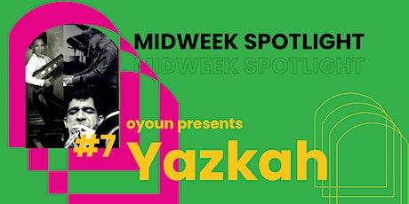 Midweek Spotlight #7 | Yazkah Tickets