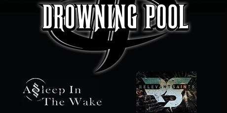 DROWNING POOL / ASLEEP IN THE WAKE / RELEVANT SAINTS tickets
