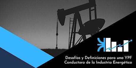Desafíos y definiciones para una YPF conductora de la Industria Energética. entradas