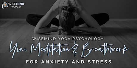 WiseMind Yoga Psychology Yin, Meditation, Breathwork for Anxiety and Stress tickets