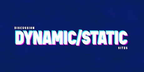 Discussion on dynamic vs static sites tickets