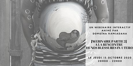 [WEBINAIRE] - À LA RENCONTRE DE NOS BLESSURES IN UTERO billets