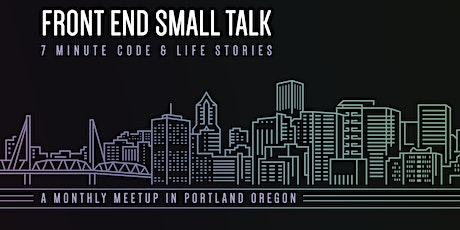 Front End Small Talk monthly virtual meetup tickets