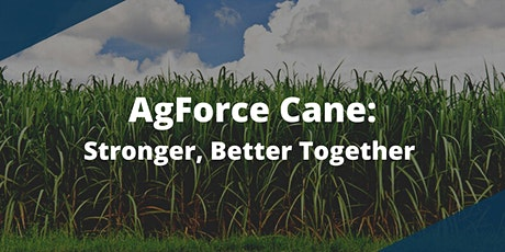 An Introduction to AgForce Cane: Stronger, Better Together tickets