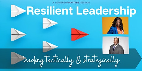 Resilient Leadership: Leading Tactically & Strategically tickets