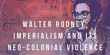 Walter Rodney, Imperialism and Its Neo-colonial Violence tickets