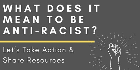 What Does it Mean to Be Anti-Racist? Let's Take Action and Share Resources tickets